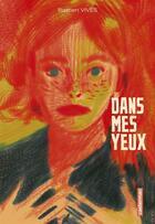 Couverture du livre « Dans mes yeux » de Bastien Vives aux éditions Casterman