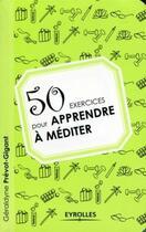 Couverture du livre « 50 exercices pour apprendre à méditer » de Geraldyne Prevot-Gigant aux éditions Organisation