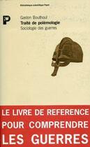 Couverture du livre « Traite De Polemologie, Sociologie Des Guerres » de Gaston Bouthoul aux éditions Payot