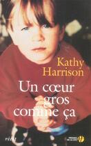 Couverture du livre « Un Coeur Gros Comme Ca » de Kathy Harrison aux éditions Presses De La Cite