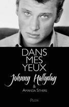 Couverture du livre « Dans mes yeux » de Johnny Hallyday et Amanda Sthers aux éditions Plon