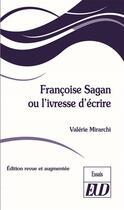 Couverture du livre « Françoise Sagan ou l'ivresse d'écrire » de Valerie Mirarchi aux éditions Pu De Dijon