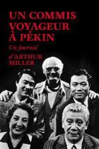 Couverture du livre « Un commis voyageur à Pékin ; un journal » de Arthur Miller aux éditions Editions Du Sous Sol