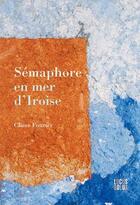Couverture du livre « Semaphore en mer d'iroise » de Claire Fourier aux éditions Locus Solus