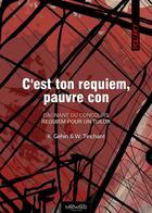 Couverture du livre « C'est ton requiem, pauvre con » de K. Gehin et W. Tinchant aux éditions Neowood Editions