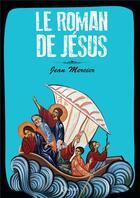 Couverture du livre « Le roman de Jésus » de Jean Mercier aux éditions Quasar