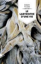 Couverture du livre « Le labyrinthe d'une vie » de Adam Foulds aux éditions Piranha