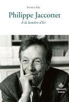 Couverture du livre « Philippe Jaccottet ; à la lumière d'Ici » de Patrick Nee aux éditions Hermann