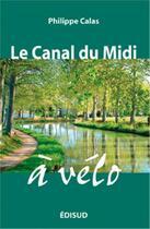 Couverture du livre « Le canal du Midi à vélo » de Philippe Calas aux éditions Edisud