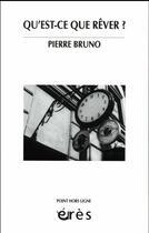 Couverture du livre « Qu'est-ce que rêver ? » de Pierre Bruno aux éditions Eres