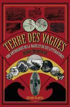 Couverture du livre « Terre des vagues ; une anthologie de la vague et de ses littératures » de Herve Manificat aux éditions Atlantica