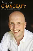 Couverture du livre « Et si on changeait ? » de Xavier Vanderhaegen aux éditions Publishroom Factory