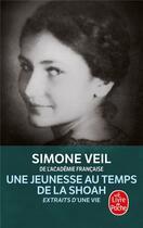 Couverture du livre « Une jeunesse au temps de la Shoah ; extraits d'Une vie » de Simone Veil aux éditions Lgf