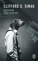 Couverture du livre « Demain les chiens » de Clifford Donald Simak aux éditions J'ai Lu