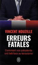 Couverture du livre « Erreurs fatales ; comment nos présidents ont failli face au terrorisme » de Vincent Nouzille aux éditions J'ai Lu