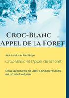 Couverture du livre « Croc-Blanc et l'appel de la forêt » de Jack London et Paul Gruyer aux éditions Books On Demand