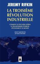 Couverture du livre « La troisième révolution industrielle ; comment le pouvoir latéral va transformer l'énergie, l'économie et le monde » de Jeremy Rifkin aux éditions Actes Sud