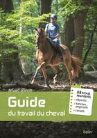 Couverture du livre « Guide du travail du cheval ; 88 fiches pratiques » de Arnaud Jeannin aux éditions Belin