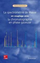 Couverture du livre « La spectrométrie de masse en couplage avec la chromatographie en phase gazeuse » de Stephane Bouchonnet aux éditions Tec Et Doc