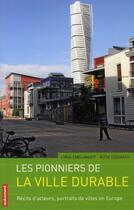 Couverture du livre « Les pionniers de la ville durable » de Ruth Stegassy et Cyria Emelianoff aux éditions Autrement