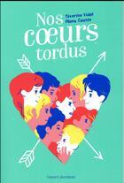 Couverture du livre « Nos coeurs tordus » de Severine Vidal et Manu Causse aux éditions Bayard Jeunesse