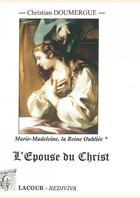 Couverture du livre « Marie-Madeleine, la reine oubliée ; l'épouse du Christ t.1 ; (Livres I à IV) » de Christian Doumergue aux éditions Lacour-olle