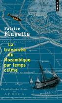 Couverture du livre « La traversée du Mozambique par temps calme » de Patrice Pluyette aux éditions Points