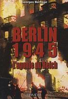 Couverture du livre « Berlin, 1945 ; l'agonie du Reich » de Georges Bernage aux éditions Heimdal