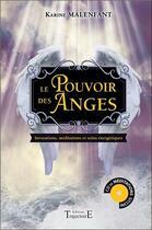 Couverture du livre « Le pouvoir des anges ; invocations, méditations et soins énergétiques » de Karine Malenfant aux éditions Trajectoire