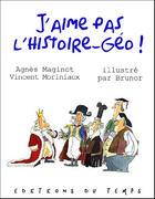 Couverture du livre « J'aime pas l'histoire-géo » de Vincent Moriniaux et Agnes Maginot et Brunor aux éditions Editions Du Temps