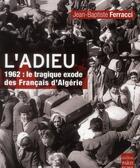 Couverture du livre « L'adieu ; 1962 : le tragique exode des Français d'Algérie » de Jean-Baptiste Ferracci aux éditions Paris