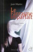 Couverture du livre « Le fantasme imparfait » de Juan Martini aux éditions Cenomane