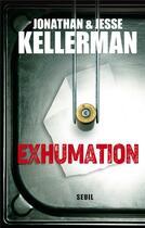 Couverture du livre « Exhumation » de Jonathan Kellerman et Jesse Kellerman aux éditions Seuil