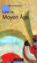 Couverture du livre « Lire Le Moyen Age » de Michel Stanesco aux éditions Nathan