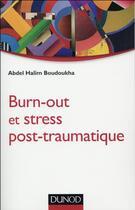 Couverture du livre « Burn-out et stress post-traumatique » de Abdel Halim Boudoukha aux éditions Dunod