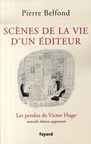 Couverture du livre « Scènes de la vie d'un éditeur ; les pendus de victor hugo » de Pierre Belfond aux éditions Fayard