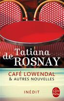 Couverture du livre « Café Lowendal et autres nouvelles » de Tatiana De Rosnay aux éditions Lgf