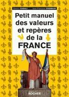 Couverture du livre « Petit manuel des valeurs et repères de la France » de Dimitri Casali et Jean-Francois Chemain aux éditions Rocher