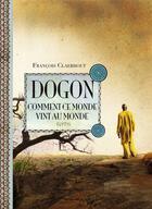 Couverture du livre « Dogon, comment ce monde vint au monde » de Francois Claerhout aux éditions Elytis