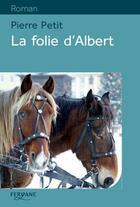 Couverture du livre « La folie d'Albert » de Pierre Petit aux éditions Feryane