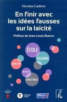 Couverture du livre « En finir avec les idées fausses sur la laïcité » de Nicolas Cadene aux éditions Editions De L'atelier