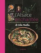 Couverture du livre « L'Alsace enchantée ; 50 recettes inventives pour sublimer le quotidien » de Leila Martin aux éditions La Nuee Bleue