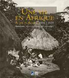 Couverture du livre « Une vie en Afrique, 1894-1939 ; Henri Gaden, officier et photographe » de Roy Dilley aux éditions Somogy