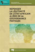 Couverture du livre « Repenser la légitimité de l'Etat africain à l'ère de la gouvernance partagée » de Mamoudou Gazibo et Charles Moumouni aux éditions Pu De Quebec