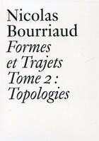Couverture du livre « Formes et trajets t.2 ; topologies » de Nicolas Bourriaud aux éditions Les Presses Du Reel