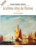 Couverture du livre « L'ultime rêve de Venise » de Andre Vignol aux éditions France Europe