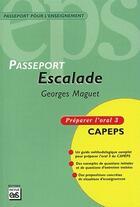 Couverture du livre « Passeport escalade ; oral 3 ; préparation concours » de Georges Maguet aux éditions Eps