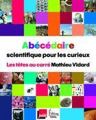 Couverture du livre « Abécédaire scientifique pour les curieux » de Mathieu Vidard aux éditions Sciences Humaines