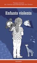 Couverture du livre « Enfants violents ; travaux de l'Institut psychanalytique de l'enfant » de Collectif aux éditions Navarin