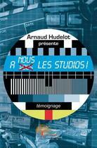 Couverture du livre « À nous les studios ! » de Arnaud Hudelot aux éditions Edilivre-aparis